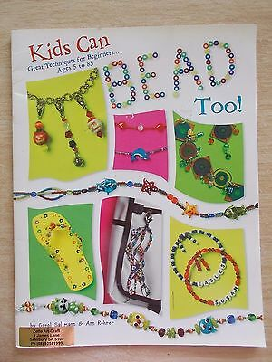 Kids Can Bead Too!~Great Techniques & Projects for Beginners~19pp P/B~2006