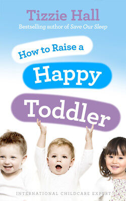 Tizzie Hall - How to Raise a Happy Toddler (Paperback) 9780091929510