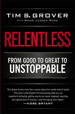 Relentless From Good to Great to Unstoppable by Tim S. Grover 9781476714202