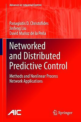 Networked and Distributed Predictive Control Christofides, Panagiotis D. Liu, ..