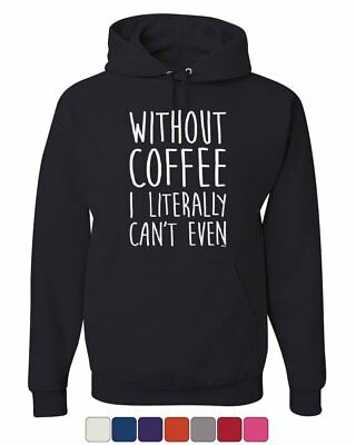 Without Coffee I Literally Can't Even Hoodie Morning Wake Up Sweatshirt