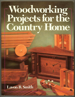 WOODWORKING PROJECTS FOR THE COUNTRY HOME By Lavon B. Smith