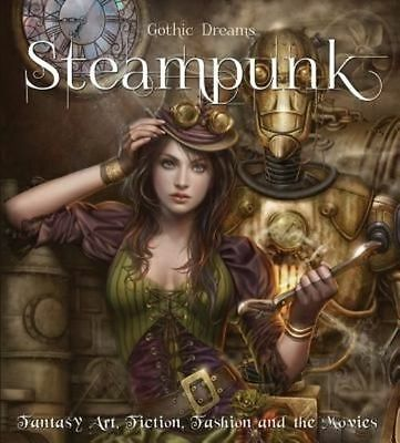 Steampunk: Fantasy Art, Fashion, Fiction & The Movies by Henry Winchester (Hardb