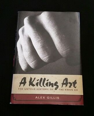 A Killing Art: The Story of Tae Kwon Do by Alex Gillis (Hardback, 2008)
