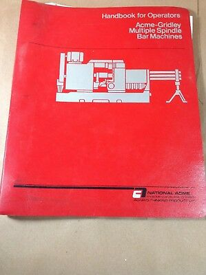 Handbook for Operators of Acme-Gridley Multiple Spindle Bar Machines ~ Shop Copy