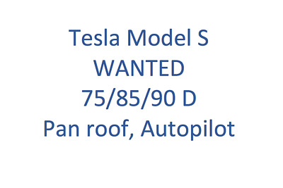 Wanted Tesla Model S 75/85/90 (D) PRIVATE BUYER