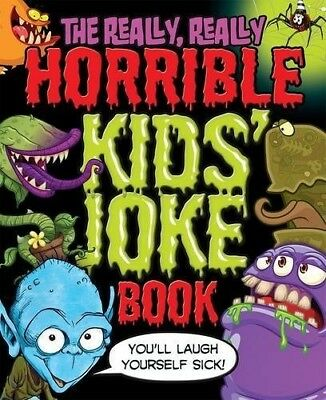 The Really, Really Horrible Kids' Joke Book: You'll Laugh Yourself Sick! - New B