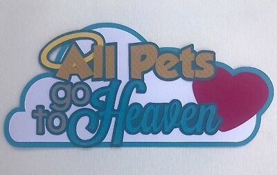 Fully assembled 'All pets go to Heaven' scrapbook title