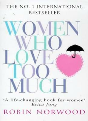 Women Who Love Too Much By Robin Norwood. 9780099482307
