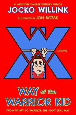 Way of the Warrior Kid: Way of the Warrior Kid : From Wimpy to Warrior the...