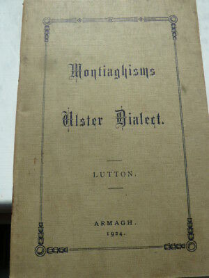 Montiaghisms: Ulster Dialect Words And Phrases . Armagh 1924 . 2nd Edition