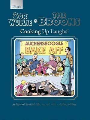 Oor Wullie & The Broons Cooking Up Laughs!: A Feast of Scottish Life, Served a