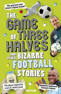 The Game of Three Halves: and Other Bizarre Football Stories - New Book Robert L