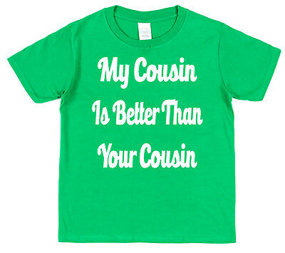 My Cousin Is Better Than Your Cousin Kids Cotton T-Shirt Boy Girl Niece Nephew