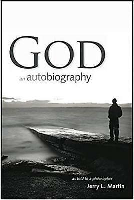 GOD...an AUTOBIOGRAPHY...TOLD TO A PHILOSOPHER_BRAND-NEW HC/DJ 2016_J L MARTIN