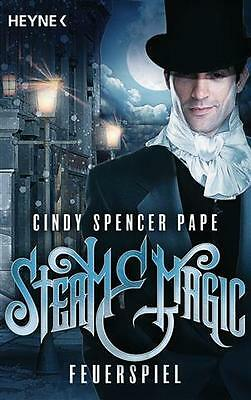 Steam & Magic - Feuerspiel: Roman von Spencer Pape, Cindy