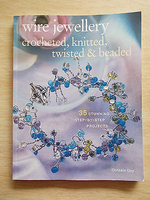 Wire Jewellery~Crochet~Knit~Twist~Bead~35 Projects~Chrissie Day~128pp P/B~2006