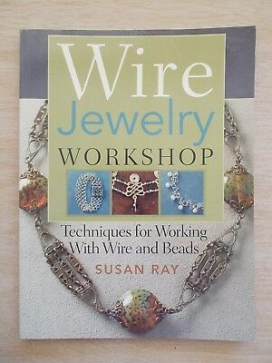 Wire Jewelry Workshop~Susan Ray~Techniques for Working with Wire & Beads~128p PB
