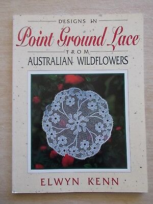 Elwyn Kenn~Designs In Point Ground Lace from Australian Wildflowers~Patterns~P/B