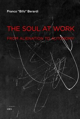"FRANCO ""BIFO"" BERARDI - THE SOUL AT WORK - Semiotext(e)"