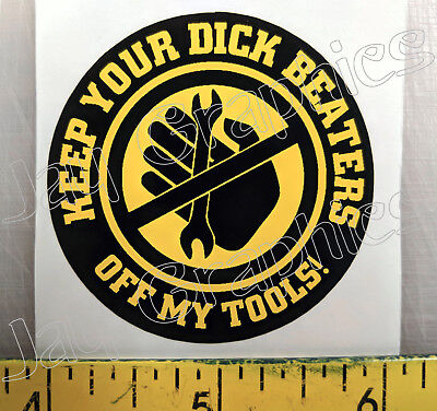 KEEP DICK BEATERS OFF MY TOOLS Hard Hat Sticker ~ Funny Tool Box Diesel Decal