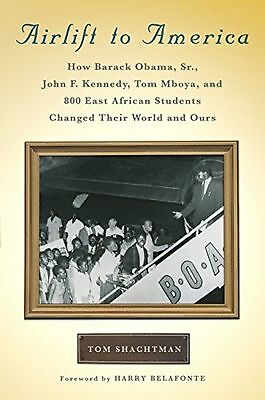 Airlift to America: How Barack Obama, Sr., John F. Kennedy, Tom Mboya, and 80...