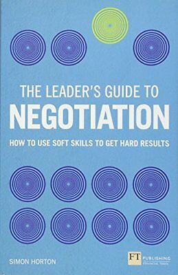 The Leaders Guide to Negotiation How to Use Soft Skills to Get Hard Results