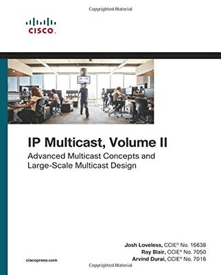 IP Multicast, Volume II Advanced Multicast Concepts and Large-Scale Multicast D