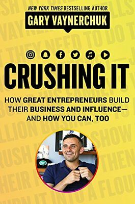 Crushing It! : How Great Entrepreneurs Build Business and Influence--And How You