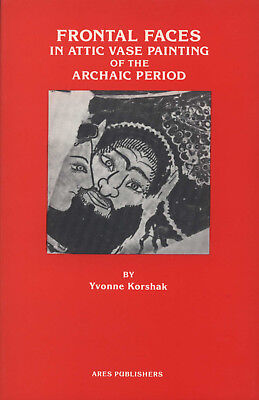Frontal Faces in Attic Vase Painting of the Archaic Period  by Yvonne Korshak