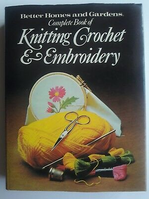 Complete Book Knitting Crochet Embroidery Better Homes and Gardens Needle Crafts