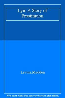 Lyn: A Story of Prostitution By Levine,Madden