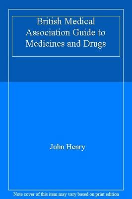 British Medical Association Guide to Medicines and Drugs By  John Henry
