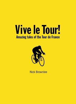 Vive Le Tour!: Wiggo, and the Amazing Tales of the Tour de France By Nick Brown