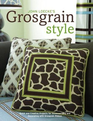 John Loecke's Grosgrain Style: Quick and Creative Projects for Accessorizing an