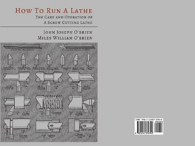 How to Run a Lathe: The Care and Operation of a Screw Cutting Lathe...