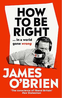 How To Be Right… in a world gone wrong Hardback James O' Brien  0753553090