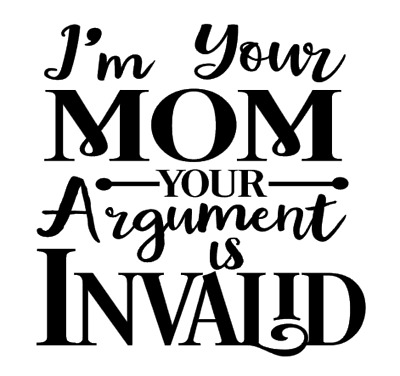 I'm Your Mom Your Argument Is Invalid Vinyl Decal Sticker Wall Cup Decor Choice