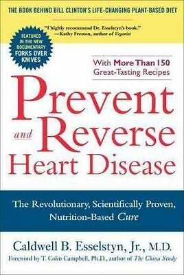 Prevent and Reverse Heart Disease by Caldwell Esselstyn NEW AU