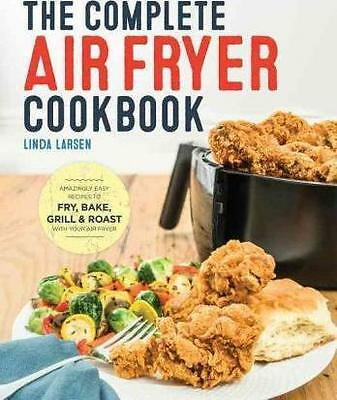 The Complete Air Fryer Cookbook: Amazingly Easy Recipes by Linda Larsen NEW AU