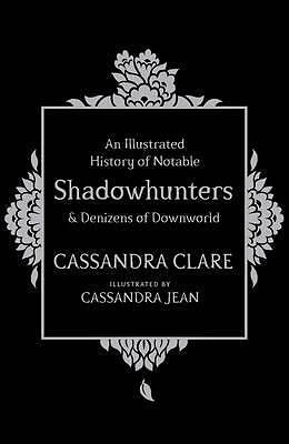 An Illustrated History of Notable Shadowhunters by Cassandra Clare NEW