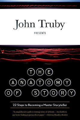 The Anatomy of Story: 22 Steps to Becoming a Storyteller by John Truby   NEW