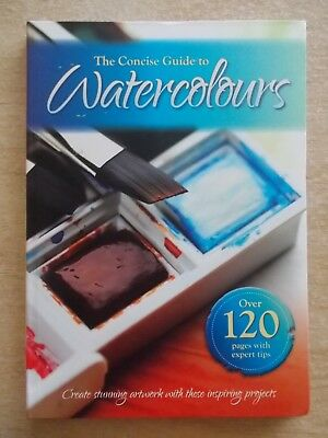 The Concise Guide to Watercolours~Create Stunning Artwork with these Projects~PB