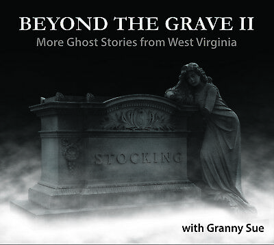 Granny Sue - Beyond The Grave II: More Ghost Stories from West Virginia NEW 2018