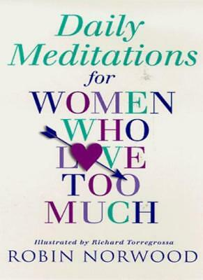 Daily Meditations For Women Who Love Too Much By Robin Norwood