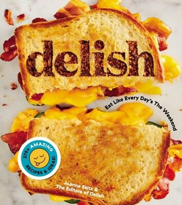 Delish: Eat Like Every Day's the Weekend (Hardcover) by Joanna Saltz