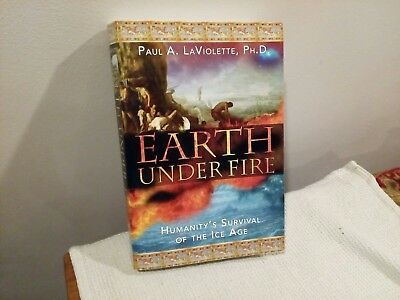 Earth Under Fire: Humanitys Survival of the Ice Age by Paul A. LaViolette (Pape…
