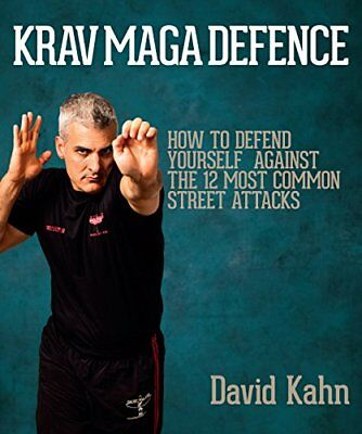 Krav Maga Defence How to Defend Yourself Against the 12 Most Common Street Atta