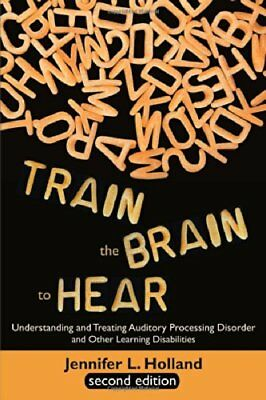 Train the Brain to Hear Understanding and Treating Auditory Processing Disorder