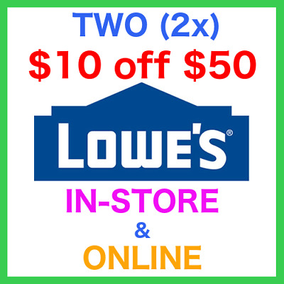 2 Lowes $10 Off $50 2COUPON-Fast Delivery-InStore/Online Exp 12/31 ☆  ☆